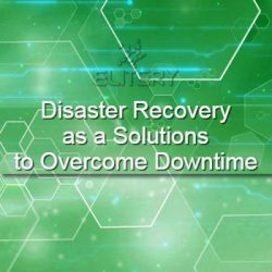 Disaster Recovery as a Solutions to Overcome Downtime