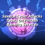 Several Cyber Attacks Types On Fintech Banking Services