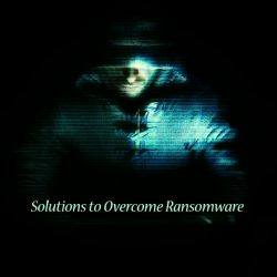 Solutions to Overcome ransomware